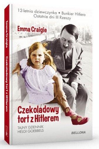 Czekoladowy tort z Hitlerem. Tajny dziennik Helgi Goebbels - Emma Craigie